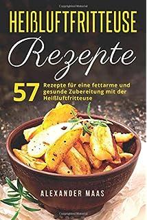 Heißluftfritteuse Rezepte: 57 Rezepte für eine fettarme und gesunde Zubereitung mit der Heißluftfritteuse (Frühstück