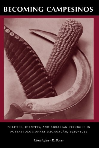 Becoming Campesinos: Politics, Identity, and Agrarian Struggle in Postrevolutionary Michoacan, 1920-1935
