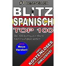 TOP100 SPANISCH LERNEN: Der schnelle Weg Spanisch zu lernen. Die wichtigsten 850 Wörter um sich leicht auszudrücken. Kostenloses Autolern-Ticket inklusive! (German Edition)