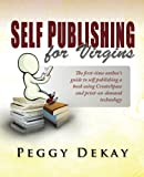Self Publishing for Virgins, Peggy Barnes DeKay, 0983414408