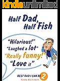 Half Dad Half Fish (Best Dad I Can Be Book 2)