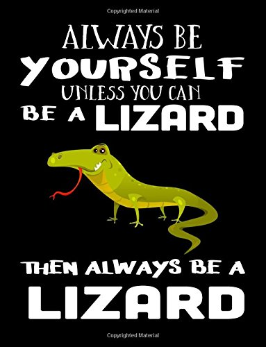 Always Be Yourself Unless You Can Be A Lizard Then Always Be A Lizard: Notebooks For School (Back To School Notebook, Composition College Ruled)(8.5 x 11)(School Memory Book)(V2)