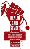 #8: Health Care Revolt: How to Organize, Build a Health Care System, and Resuscitate Democracy―All at the Same Time