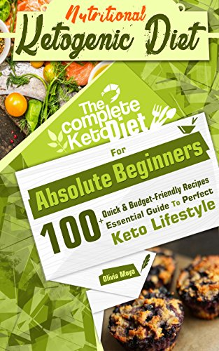Ketogenic Diet: The Perfect Ketogenic Diet for Beginners: Over 100+ Budget-Friendly, Time Saving Keto Recipes, and a 14 Day Meal Plan to help you enjoy the Perfect Keto Lifestyle by Olivia Moya, Small Time Media Publications
