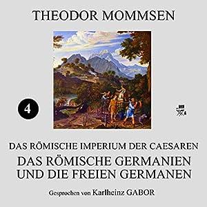 Das römische Germanien und die freien Germanen (Das Römische Imperium der Caesaren 4) Hörbuch