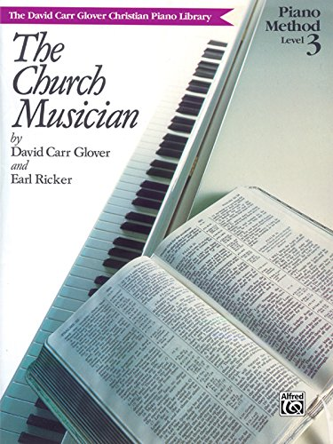 The Church Musician: Level 3 (David Carr Glover Christian Piano Library)