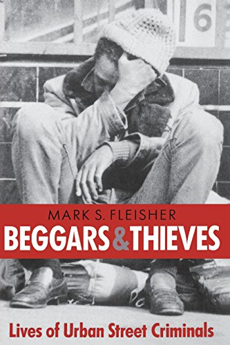 Beggars and Thieves: Lives of Urban Street Criminals (Writing: History, Poetics, Cultural Crit)