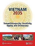 Vietnam 2035: Toward Prosperity, Creativity, Equity, and Democracy