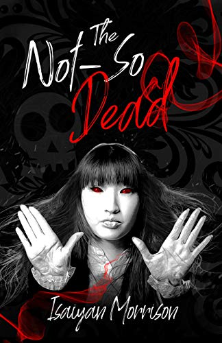The Not-So Dead by Isaiyan Morrison