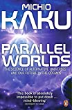 Parallel Worlds: The Science of Alternative Universes and Our Future in the Cosmos
