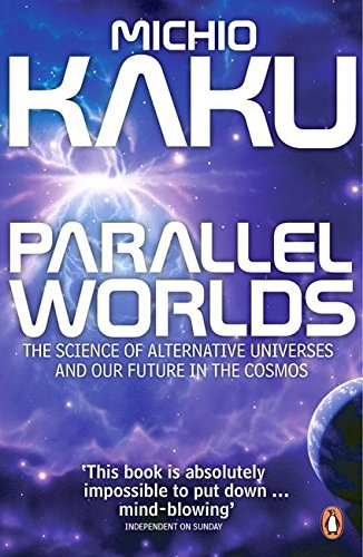 parallel-worlds-the-science-of-alternative-universes-and-our-future-in-the-cosmos
