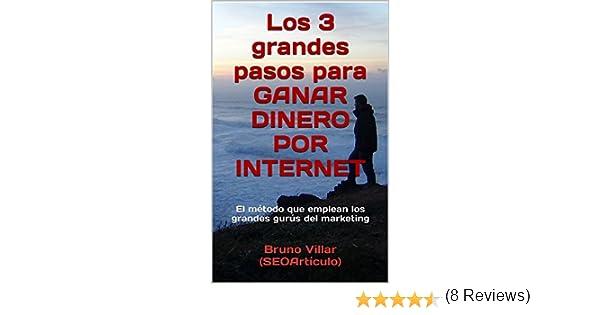 Los 3 grandes pasos para GANAR DINERO POR INTERNET: El método que emplean los grandes gurús del marketing eBook: Bruno Villar (SEOArtículo): Amazon.es: ...