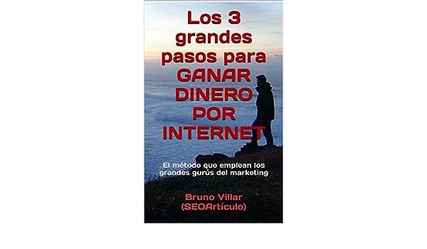 Amazon.com: Los 3 grandes pasos para GANAR DINERO POR INTERNET: El método que emplean los grandes gurús del marketing (Spanish Edition) eBook: Bruno Villar ...