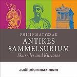 Antikes Sammelsurium: Skurriles und Kurioses | Philip Matyszak