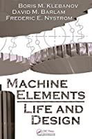 Machine  Elements: Life and Design (Mechanical and Aerospace Engineering Series)