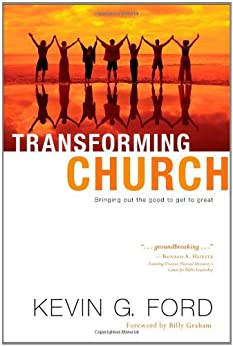 Transforming Church: Bringing Out the Good to Get to Great by [Ford, Kevin G.]