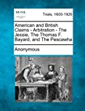 American and British Claims - Arbitration - The Jessie, the Thomas F. Bayard, and the Pescawha