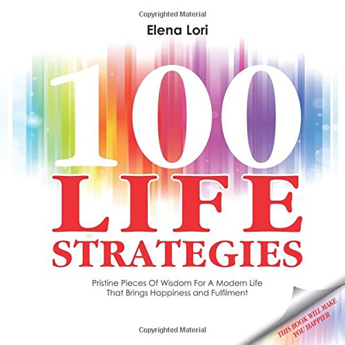 100 Life Strategies: Pristine Pieces of Wisdom for a Modern Life that Brings Happiness and Fulfilment