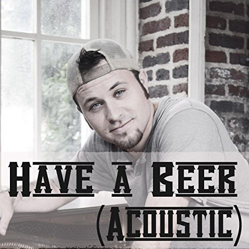 Have a Beer (Acoustic Version) (Good Luck My Best Friend)