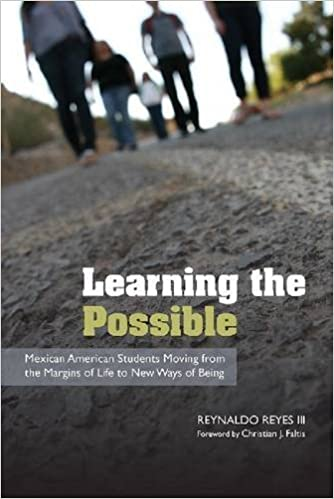 Learning the Possible: Mexican American Students Moving from the Margins of Life to New Ways of Being by Reynaldo Reyes (2016-09-01)