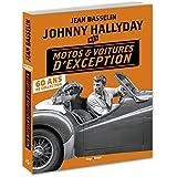 Johnny Hallyday - Mes motos et voitures d'exception : 60 ans de collection