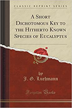 Book A Short Dichotomous Key to the Hitherto Known Species of Eucalyptus (Classic Reprint)