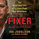 The Fixer: The Notorious Life of a Front-Page Bail Bondsman Audiobook by Ira Judelson Narrated by Pete Simonelli