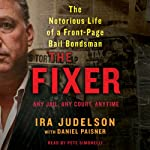 The Fixer: The Notorious Life of a Front-Page Bail Bondsman | Ira Judelson