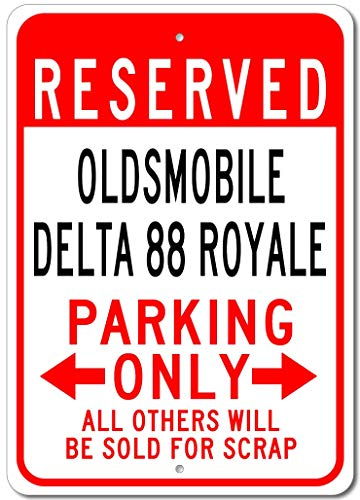 Oldsmobile Delta 88 Royale Reserved Parking Only All Others Will Be Sold for Scrap, Novelty Indoor Outdoor Aluminum Reserved Parking Sign, Made in The USA - 12