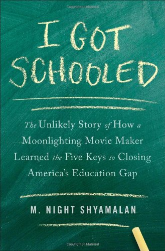I Got Schooled: The Unlikely Story of How a Moonlighting Movie Maker Learned the Five Keys to Closing America's Education Gap (Sale Leaves Banana For)