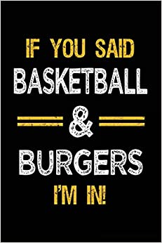 Descargar Libros Formato If You Said Basketball & Burgers I'm In: Basketball Notebook Journal De PDF