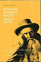 Richard Maurice Bucke, Medical Mystic: Letters of Dr.Bucke to Walt Whitman and His Friends