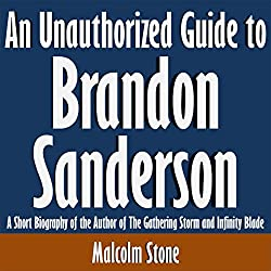 An Unauthorized Guide to Brandon Sanderson: A Short Biography of the Author of the Gathering Storm and Infinity Blade