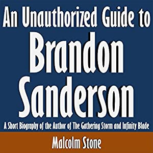 An Unauthorized Guide to Brandon Sanderson: A Short Biography of the Author of the Gathering Storm and Infinity Blade Audiobook