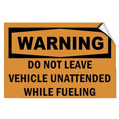 - Label Decal Sticker Warning Dont Leave Vehicle Unattended While Fueling Durability Self Adhesive Decal Uv Protected & Weatherproof