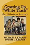 Growing up White Trash, Michael Kearns and Daniel Kearns, 1497566126