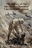 The History of the 6th (Service) Battalion Lincolnshire Regiment 1914 - 1919, F. G. Spring, 0955991412
