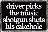 Driver Picks The Music Shotgun Shuts His Cakehole Patch Iron On Applique - Black, White, 3.5' x 2.5' Rectangle - Made in The USA