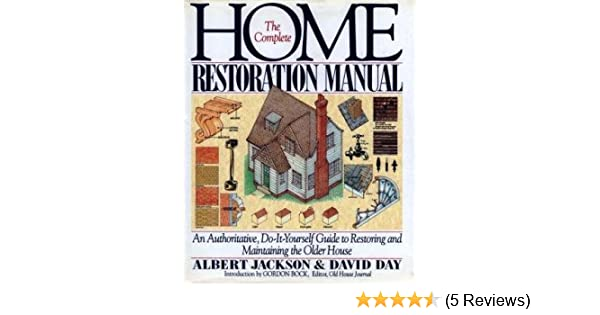 The complete home restoration manual an authoritative do it the complete home restoration manual an authoritative do it yourself guide to restoring and maintaining the older house albert jackson david day solutioingenieria Choice Image