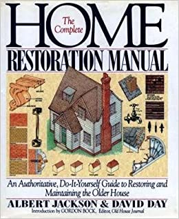 The complete home restoration manual an authoritative do it the complete home restoration manual an authoritative do it yourself guide to restoring and maintaining the older house albert jackson david day solutioingenieria Gallery