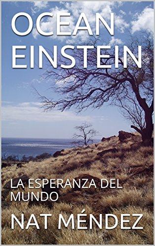 OCEAN EINSTEIN: LA ESPERANZA DEL MUNDO (LIBRO nº 1) (Spanish Edition)