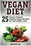 Vegan Diet: 25 Easy to Prepare Healthy Vegan Recipes for Fast Weight Loss