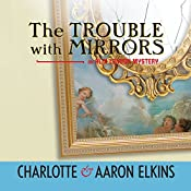 The Trouble with Mirrors: An Alix London Mystery, Book 4 | Aaron Elkins, Charlotte Elkins