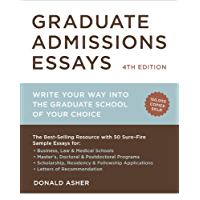 Graduate Admissions Essays, Fourth Edition: Write Your Way into the Graduate School of Your Choice (Graduate Admissions Essays: Write Your Way Into the) (English Edition)