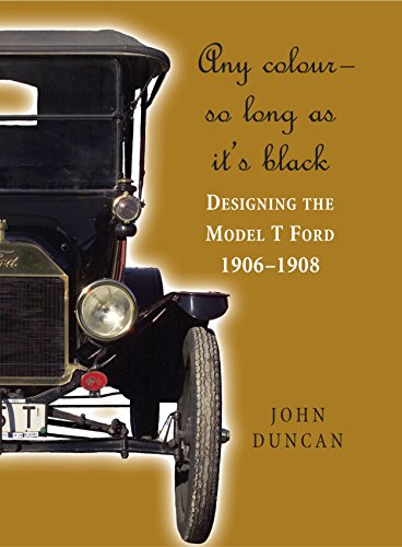 [F.R.E.E] Any Colour - So Long As It's Black: Designing the Model T Ford 1906-1908<br />PDF