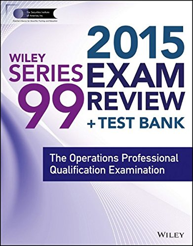 Wiley Series 99 Exam Review 2015 + Test Bank: The Operations Professional Qualification Examination (Wiley FINRA)
