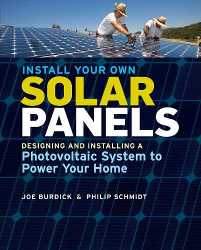 - Install Your Own Solar Panels: Designing and Installing a Photovoltaic System to Power Your Home