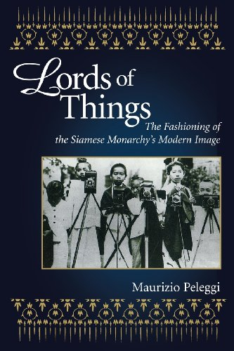 Lords of Things: The Fashioning of the Siamese Monarchy's Modern Image