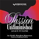 Passion Undiminished: Undiminished, Book 1 | Shaun Putaine