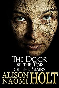 The Door at the Top of the Stairs by [Holt, Alison Naomi]